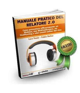 Come presentare in un Webinar? Manuale Pratico del Relatore 2.0 - GRATIS! | WebinarPro | Webinar, WebConference, WebMeeting, WebTraining, Telesummit, Riunioni online, TeleSeminar and... | Scoop.it