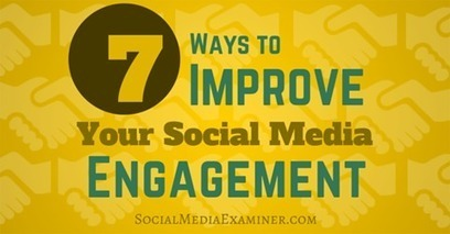 7 Ways to Improve Your Social Media Engagement | Moving minds and people in business | Scoop.it