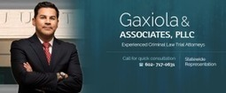 Gaxiola & Associates – Skilled, Experienced & Reputable Lawyers To Represent You In Arizona | Criminallawaz | Scoop.it