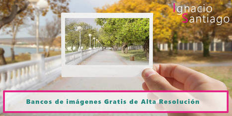 30 bancos de imágenes gratis de Alta Resolución para tu web | Herramientas útiles | Scoop.it