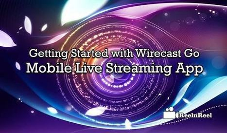 Getting Started with Wire cast Go - Mobile Live Streaming App | Internet Marketing | Scoop.it
