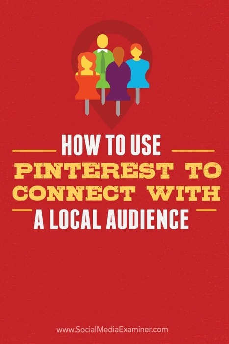 How to Use Pinterest to Connect With a Local Audience  | Lets Be Social | Scoop.it