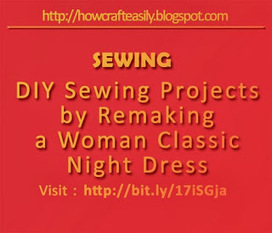 DIY Sewing Craft Projects Ideas by Remaking a Woman Classic Night Dress | Cool Easy Crafting Guide Blog | Scoop.it