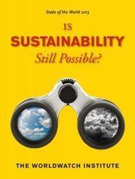 State of the World 2013: Is Sustainability Still Possible? | Worldwatch Institute | Sustain Our Earth | Scoop.it