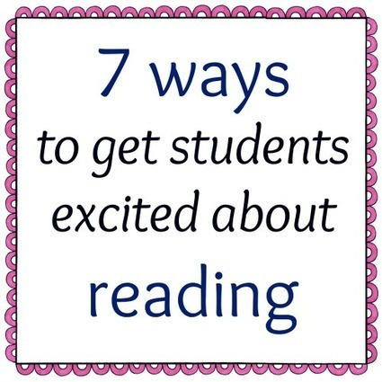 7 ways to get students excited about reading - | Scooping Literacy: Diversified Learning | Scoop.it