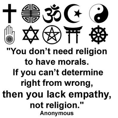 "Is it true? ""You don't need religion to have morals. If you can't determine right from wrong then you lack empathy, not religion."" 