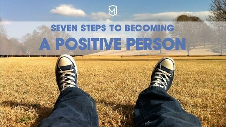 Seven steps to becoming a Positive Person | Positive futures | Scoop.it
