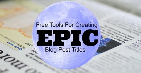 Headline Hacks: 7 Free Tools For Creating Epic Blog Post Titles - Tech Toucan | The Joys of Blogging | Scoop.it