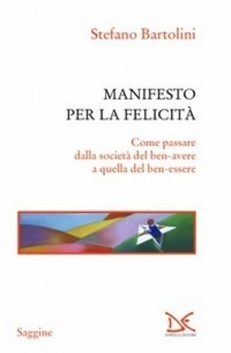 La recensione. Manifesto per la felicità. Come passare dalla società del ben-avere a quella del ben-essere | Sostenibilità e Responsabilità Sociale d'Impresa | Scoop.it