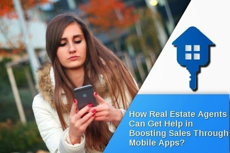 How Real Estate Agents Can Get Help in Boosting Sales Through Mobile Apps? | Application Development | Scoop.it