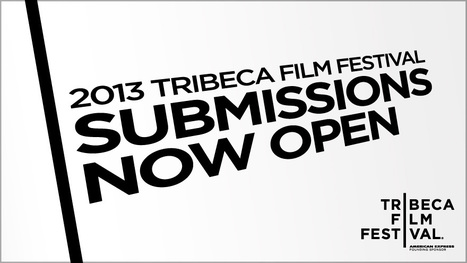 Submissions Now Open for 2013 Tribeca Film Festival   Films and Transmedia Projects Welcome   Festival News   Nouvelles écritures et transmedia   Scoop.it