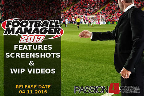 Football Manager 2017 Features & Screenshots   Passion for Football Manager   Football Manager 2017   Scoop.it