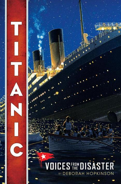Titanic: Voices from the Disaster - by Deborah Hopkinson | Black-Eye Susan 6-9 Nominees - 2014-15 | Scoop.it
