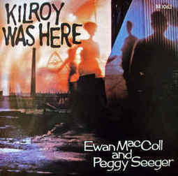 Ewan MacColl And Peggy Seeger - Kilroy Was Here | Kilroy Was Here | Scoop.it