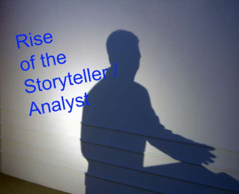 Rise of the Storyteller / Analyst - via @Jgraymatter for Forbes | Marketing Revolution | Scoop.it
