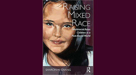 Interview on Sharon H. Chang's Raising Mixed Race | Mixed American Life | Scoop.it