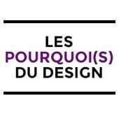 Les Pourquoi(s) du Design | Time to Learn | Scoop.it