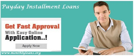 Payday Installment Loans- Get Funds Easily In Spite Your Unfavorable Fiscal Circumstances | Monthly Loans - Installment Loans with Bad Credit Ok No Hassel | Scoop.it