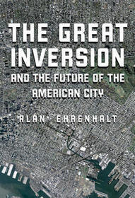Review: The Great Inversion and the Future of the American City | Newgeography.com | Sustainable Futures | Scoop.it