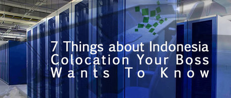 7 Things about Indonesia Colocation Your Boss Wants To Know - | Informasi Menarik di Indonesia | Scoop.it