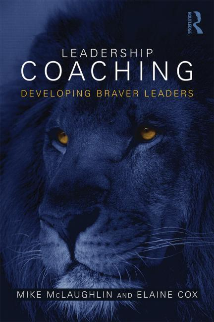 Leadership Coaching: Developing braver leaders (Paperback) - Routledge Mental Health | Brave Leadership | Scoop.it