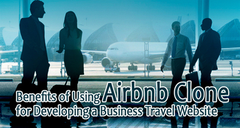 Benefits of Using Airbnb Clone for Developing a Business Travel Website | Airbnb Clone Script,Vacation Rental Software,Apartment rental software | Scoop.it