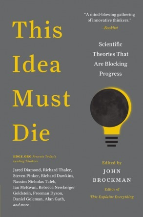 This Idea Must Die: Some of the World's Greatest Thinkers Each Select a Major Misconception Holding Us Back | Knowledge Broker | Scoop.it