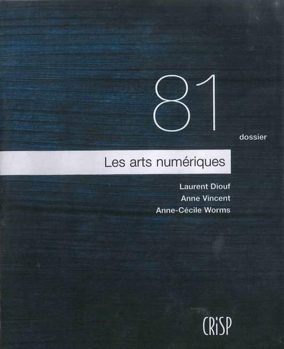 Dossier n° 81 : Les arts numériques - CRISP | Librairie par L. Diouf, A. Vincent, A.-C. Worms