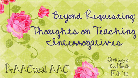 Beyond Requesting: Thoughts on Teaching Interrogatives | AAC & Language | Scoop.it