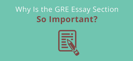 GRE Essay: Why Is the GRE Essay Section So Important? - CrunchPrep GRE | GRE Preparation and Study Tips | Scoop.it