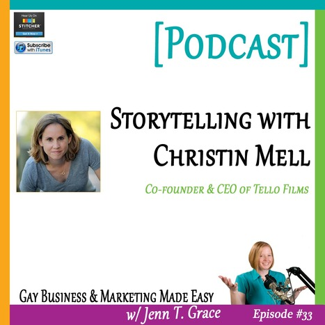 #33: Storytelling with Christin Mell [Podcast] - Jenn T. Grace, the Professional Lesbian | LGBT Business Community | Scoop.it