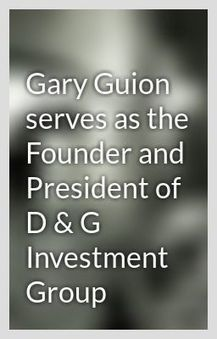 Gary Guion serves as the Founder and President of D & G Investment Group - Wattpad | Gary Guion | Scoop.it