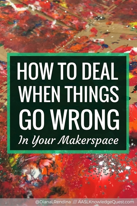 How to Deal When Things Go Wrong in Your Makerspace | New learning | Scoop.it