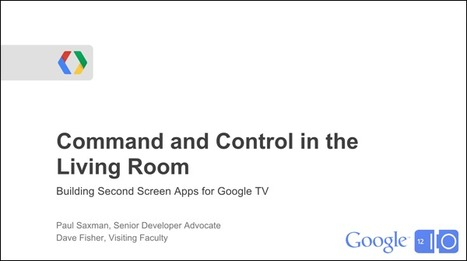 [Google I/0 2012 presentation] Building Second Screen Apps for Google TV | Video Breakthroughs | Scoop.it