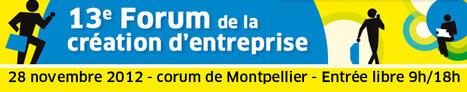 13e Forum de la création d'entreprises à Montpellier le 28 novembre | Vie économique de l'agglomération de Montpellier | Scoop.it
