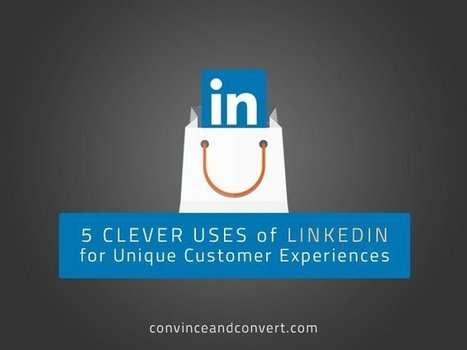 5 Clever Uses of LinkedIn for Unique Customer Experiences | vgmoreno Social Media tips | Scoop.it