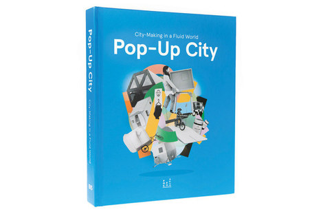 Pop-Up City: City-Making In A Fluid World | Adaptive Cities | Scoop.it