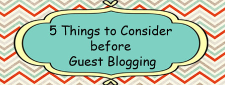 5 Things to Consider before Guest Blogging - Business 2 Community (blog) | Content Marketing  | Blogging | Scoop.it
