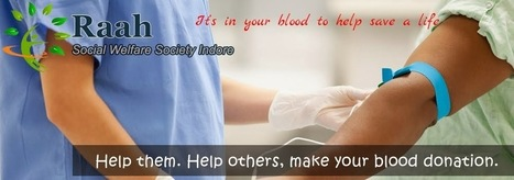 Raah Social Welfare Society Indore: Be a voluntary blood donor in Indore | Raah Social Welfare Society | Scoop.it