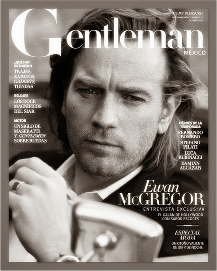 Gentleman Mexico Magazine - SUBLIME Ewan Mcgregor - NLC HD - | NLC BY NADINE LAURE CHEVREMONT | Scoop.it