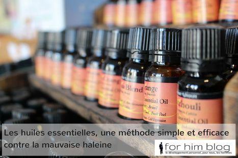 Les huiles essentielles, une méthode simple et efficace contre la mauvaise haleine | For Him Blog | Scoop.it