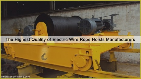 Ambica Engineering - Widest Range of Electric Wire Rope Hoist Manufacturer in India | Ambica Engineering | Scoop.it