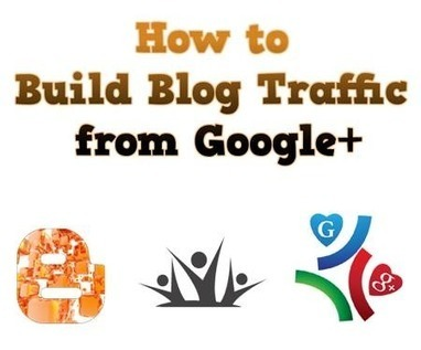 How to Build Blog Traffic from Google+ « Blogging Tips and Tricks - Techrainy | Techrainy | Scoop.it
