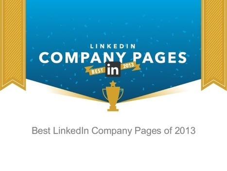 Lessons from the Best LinkedIn Company Pages of 2013 | Top LinkedIn Tips | Scoop.it