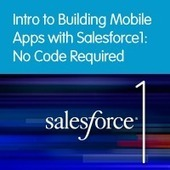 Intro to Building Mobile Apps with Salesforce1: No Code Required | Building mobile business apps | Scoop.it