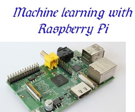 Machine learning with Raspberry Pi | FabLab - DIY - 3D printing- Maker | Scoop.it