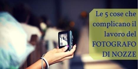 Le 5 cose che complicano il lavoro del fotografo di nozze | Tres Jolie Eventi | Scoop.it