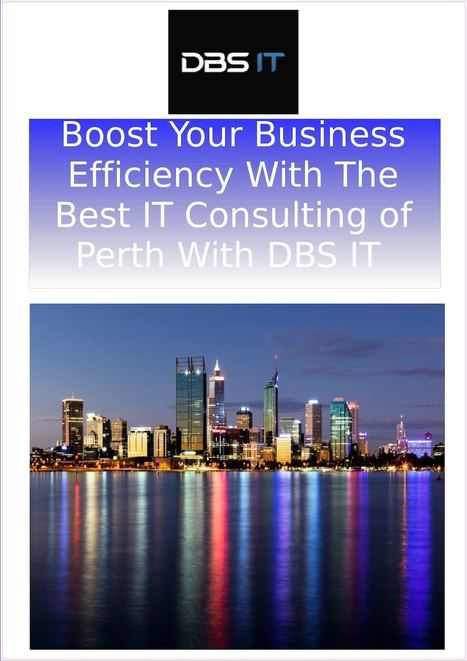Boost Your Business Efficiency With The Best IT Consulting of Perth With DBS IT | Web Development Perth- A Brief | Scoop.it