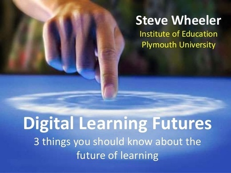 Digital Learning Futures: 3 things about future... | (Technology Enhanced) Learning, Teaching and Assessment | Scoop.it
