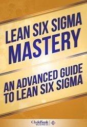 Lean Six Sigma Mastery: An Advanced Guide To Lean Six Sigma (Lean, Lean Six Sigma, Lean Six Sigma Healthcare, Lean Six Sigma Black Belt) : Bookangel.co.uk | Lean Six Sigma - Europe and UK | Scoop.it